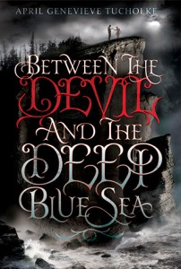 Between the Devil and the Deep Blue Sea by April Genevieve Tucholke.jpg