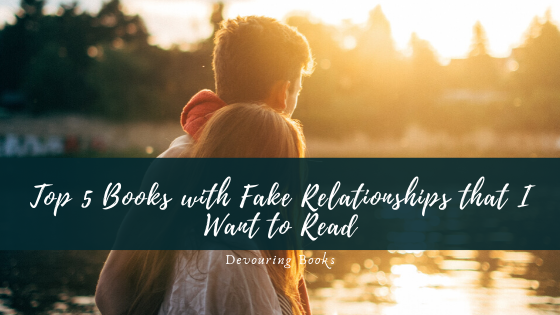 Top 5 Books with Fake Relationships that I Want to Read