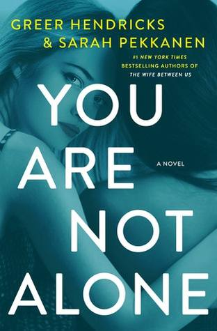 You Are Not Alone by Greer Hendricks and Sarah Pekkanen.jpg