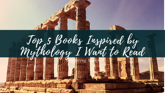 Top 5 Books Inspired by Mythology I Want to Read