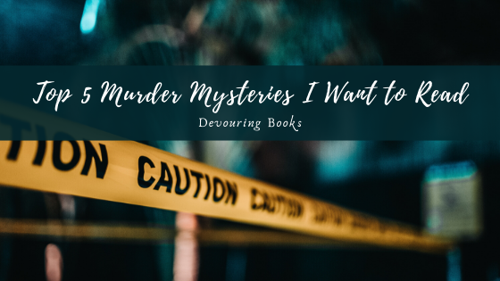top 5 murder mysteries I want to read