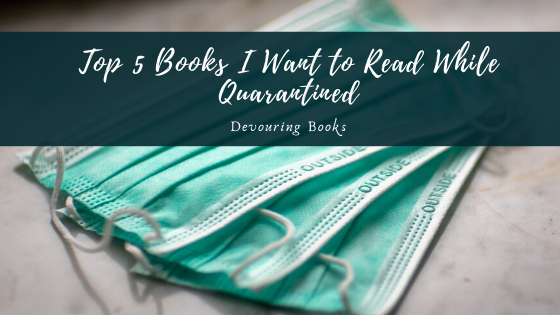 top 5 books I want to read while quarantined