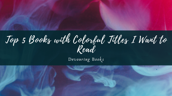 Top 5 Books with Colorful Titles I Want to Read