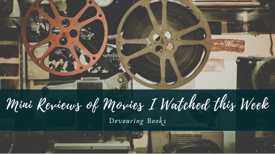 Mini Reviews of Movies I Watched This Week