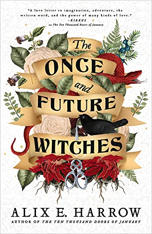 The Once and Future Witches by Alix E Harrow