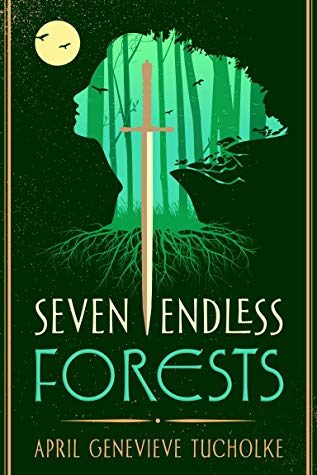 The Seven Endless Forests by April Genevieve Tucholke