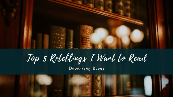 top 5 retellings I want to read