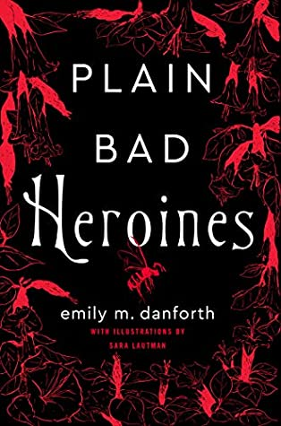 Plain Bad Heroines by Emily M Danforth