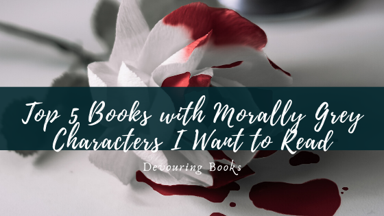 top 5 books with morally grey characters I want to read for top 5 sat