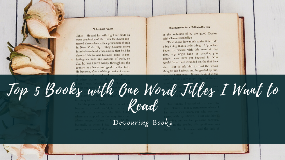 Top 5 Books with One Word Titles I Want to Read