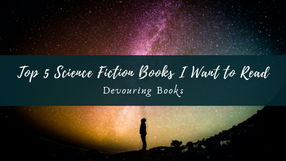 top 5 science Fiction books I want to read